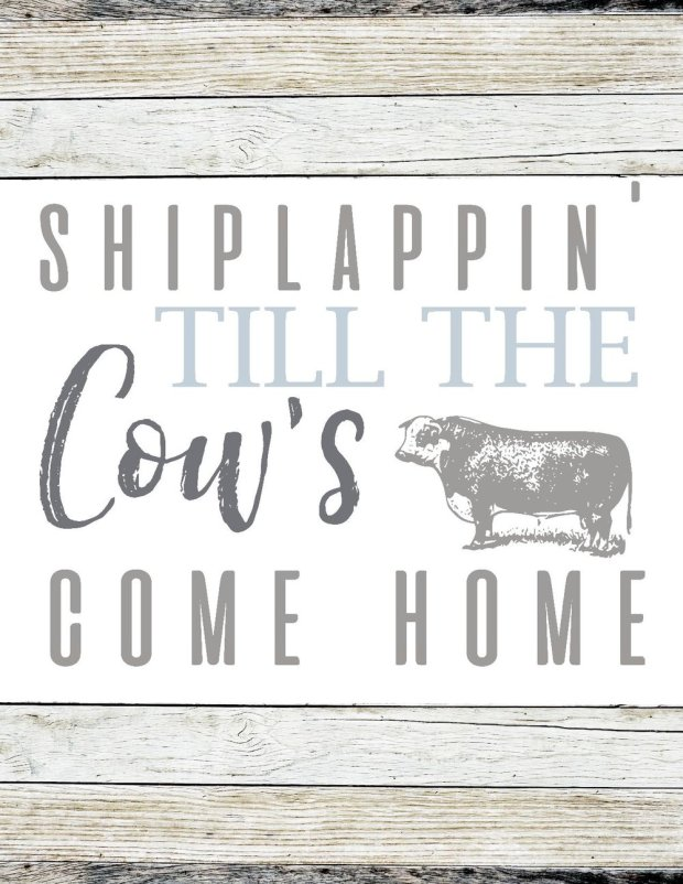 freefarmhouseinspiredprintable-shiplappintillthecowscomehome
