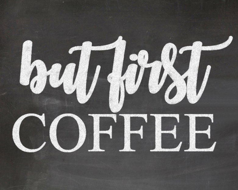 image about But First Coffee Free Printable named Nevertheless Very first Espresso + Cost-free Chalkboard Printable Rustic